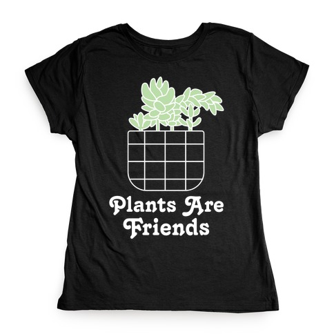 Plants are Friends Womens T-Shirt