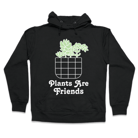 Plants are Friends Hooded Sweatshirt