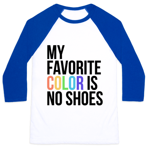 My Favorite Color is No Shoes  Baseball Tee
