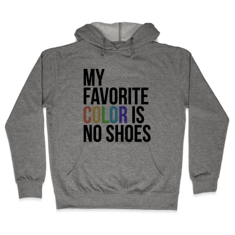 My Favorite Color is No Shoes  Hooded Sweatshirt