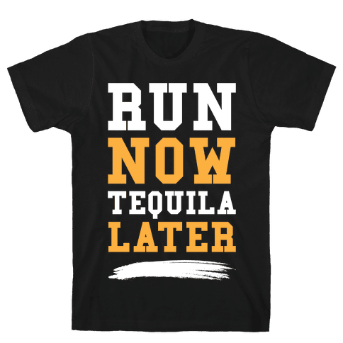 Run Now Tequila Later Mens T-Shirt