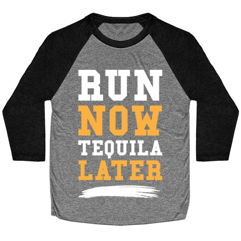 Run Now Tequila Later Baseball Tee
