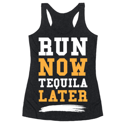 Run Now Tequila Later Racerback Tank Top