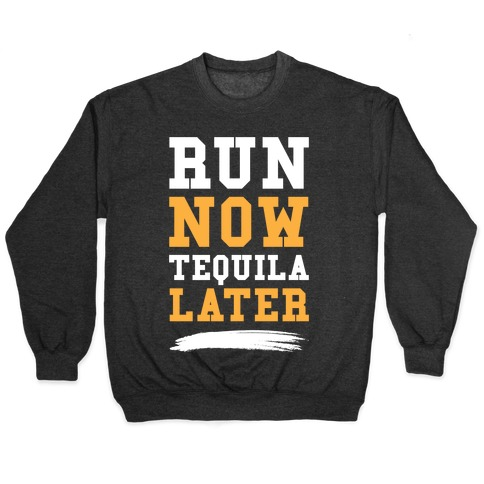 Run Now Tequila Later Pullover