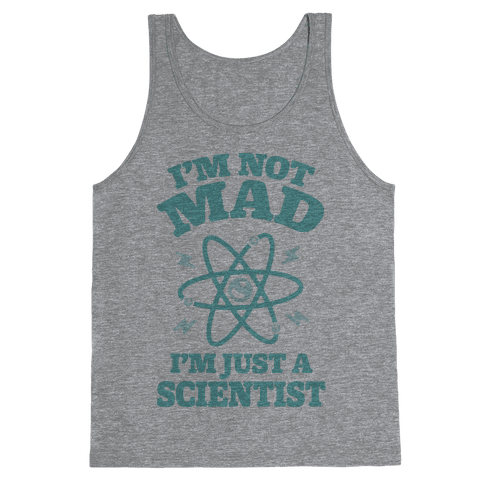 I'm Not Mad I'm Just A Scientist Tank Top