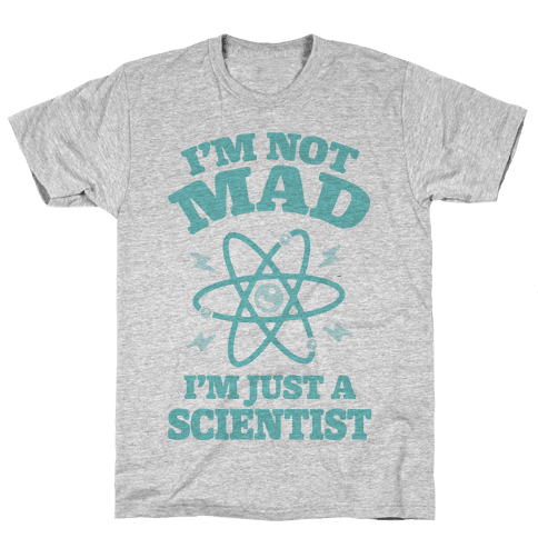 I'm Not Mad I'm Just A Scientist Mens T-Shirt