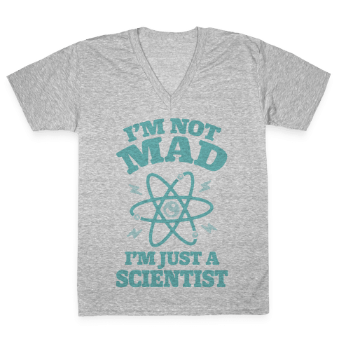 I'm Not Mad I'm Just A Scientist V-Neck Tee Shirt