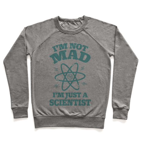 I'm Not Mad I'm Just A Scientist Pullover