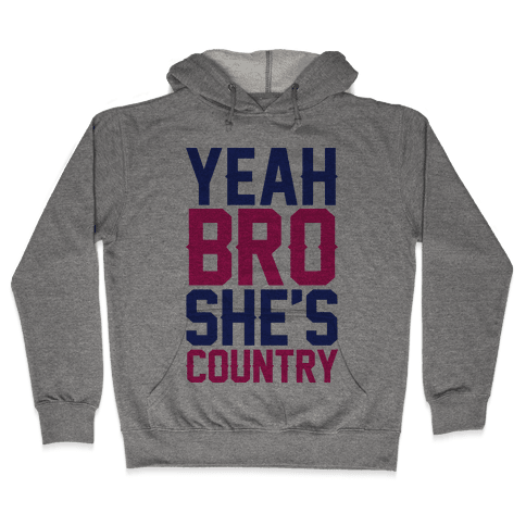 Yeah Bro She's Country Hooded Sweatshirt