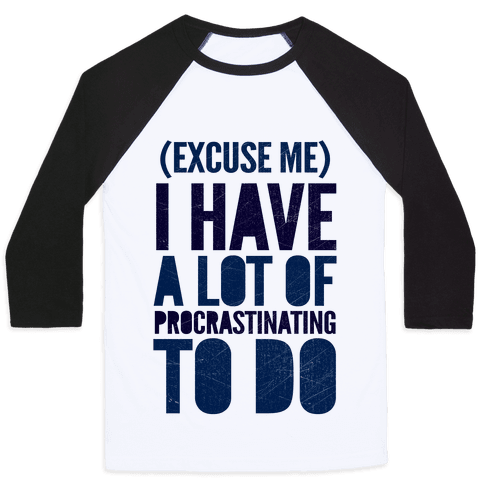 Excuse Me, I Have A Lot Of Procrastinating To Do Baseball Tee