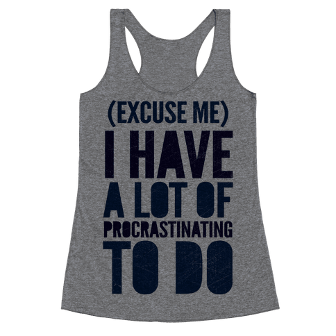 Excuse Me, I Have A Lot Of Procrastinating To Do Racerback Tank Top
