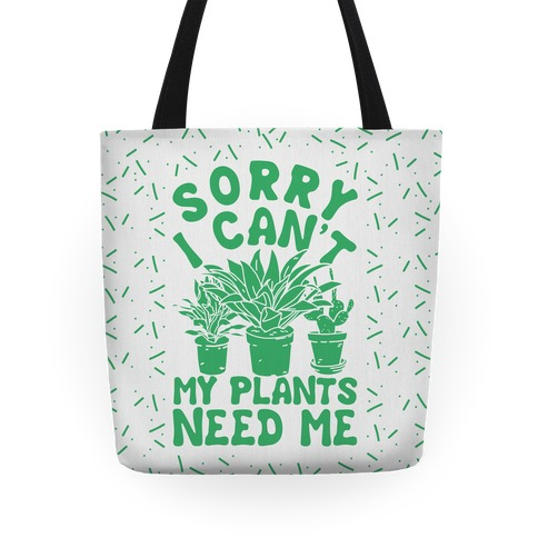 Sorry I Can't My Plants Need Me Tote