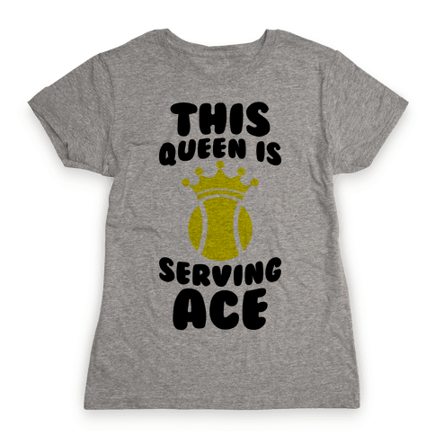 This Queen Is Serving Ace Womens T-Shirt