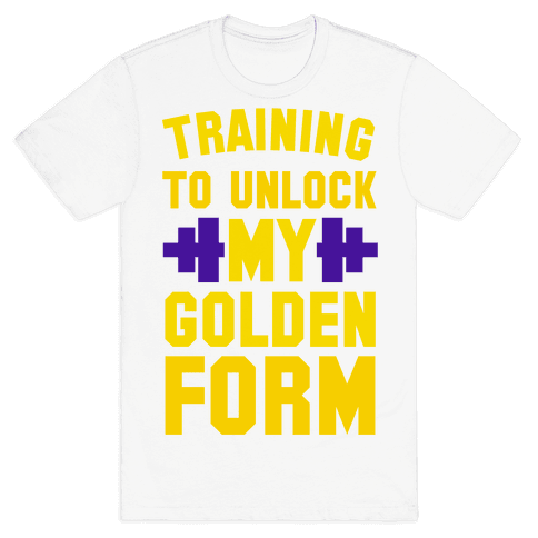 Training to Unlock My Golden Form Mens T-Shirt