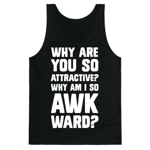 Why Are You So Attractive? Why Am I So Awkward? Tank Top