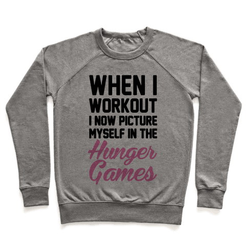 When I Work Out I Now Picture Myself In The Hunger Games Pullover