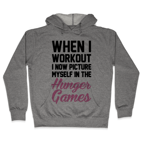 When I Work Out I Now Picture Myself In The Hunger Games Hooded Sweatshirt
