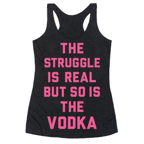 The Struggle Is Real But So Is The Vodka Racerback Tank Top