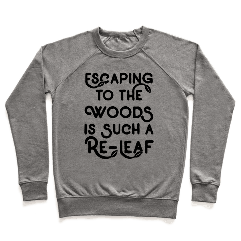 Escaping To The Woods Is Such A Re-Leaf Pullover