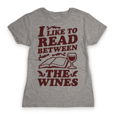 I Like to Read Between the Wines Womens T-Shirt