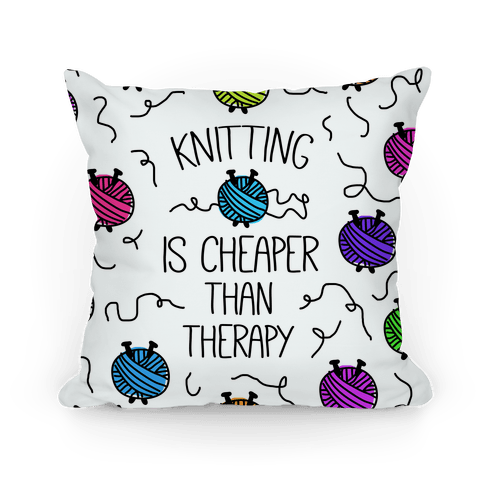 Knitting Is Cheaper Than Therapy Pillow