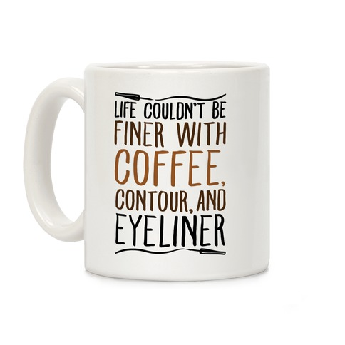 Life Couldn't Be Finer With Coffee Contour And Eyeliner Coffee Mug
