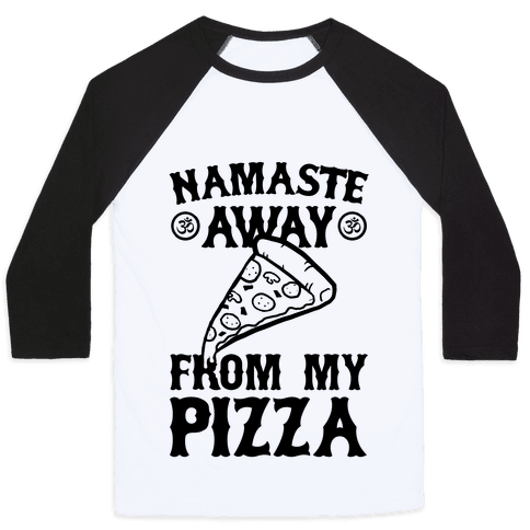 NamaSTE Away From My Pizza Baseball Tee