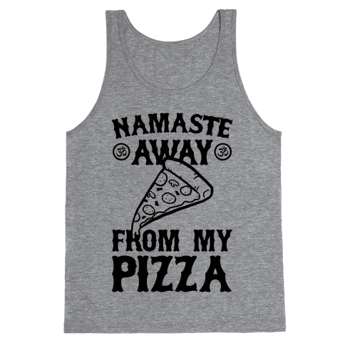 NamaSTE Away From My Pizza Tank Top