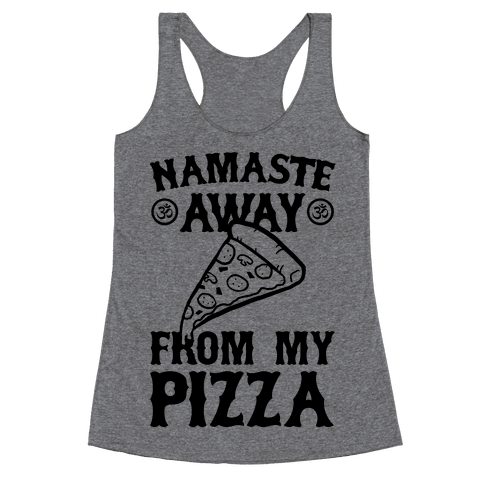 NamaSTE Away From My Pizza Racerback Tank Top