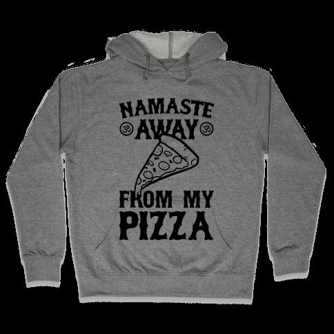 NamaSTE Away From My Pizza Hooded Sweatshirt