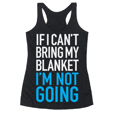 If I Can't Take My Blanket, I'm Not Going Racerback Tank Top