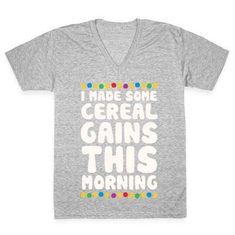 I Made Some Cereal Gains This Morning V-Neck Tee Shirt
