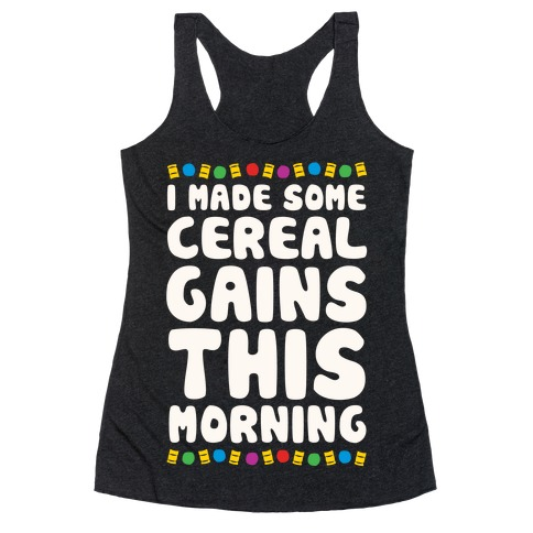 I Made Some Cereal Gains This Morning Racerback Tank Top