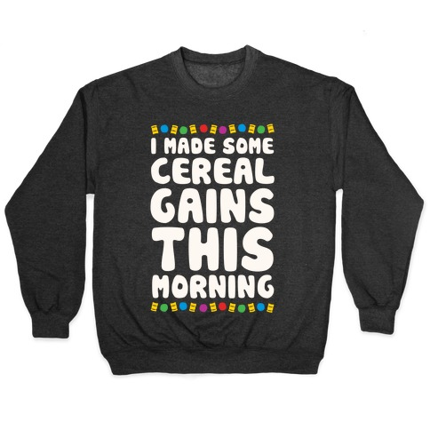 I Made Some Cereal Gains This Morning Pullover