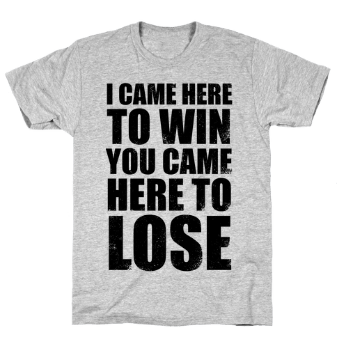 I Came Here To Win, You Came Here To Lose (Tank) Mens T-Shirt