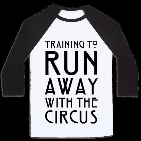 Training To Run Away With The Circus Baseball Tee