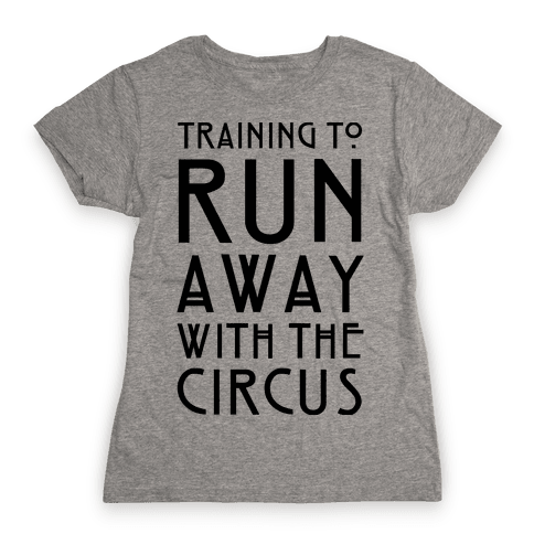 Training To Run Away With The Circus Womens T-Shirt