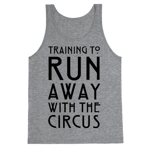 Training To Run Away With The Circus Tank Top