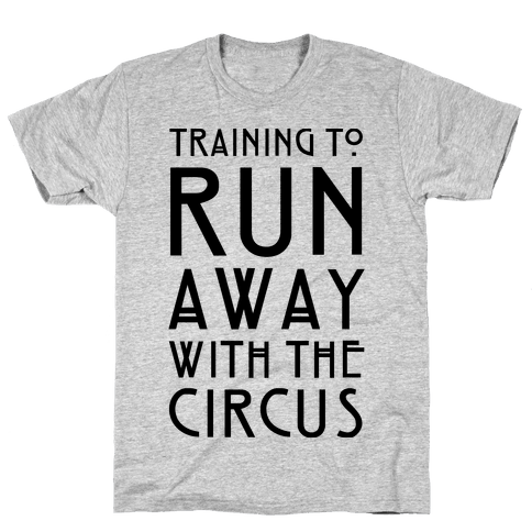 Training To Run Away With The Circus Mens T-Shirt