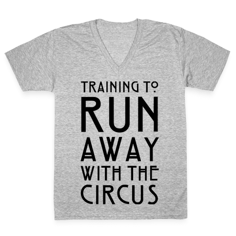 Training To Run Away With The Circus V-Neck Tee Shirt