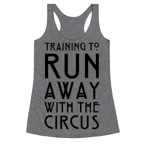 Training To Run Away With The Circus Racerback Tank Top
