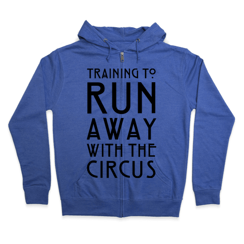 Training To Run Away With The Circus Zip Hoodie