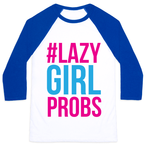 #Lazy Girl Probs Baseball Tee