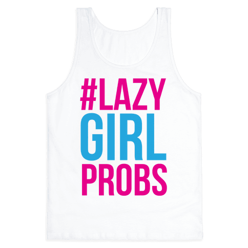 #Lazy Girl Probs Tank Top