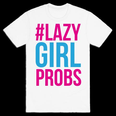 #Lazy Girl Probs