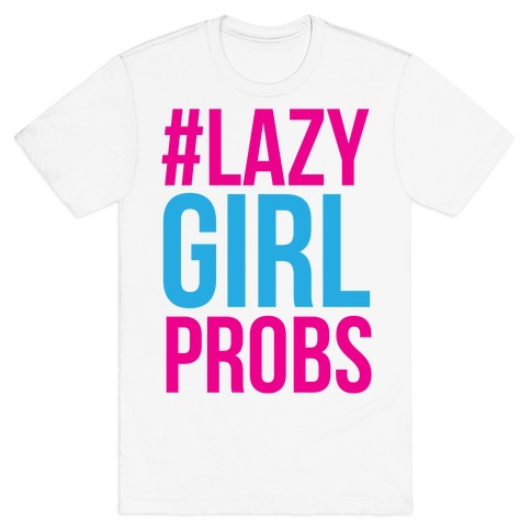 #Lazy Girl Probs Mens T-Shirt