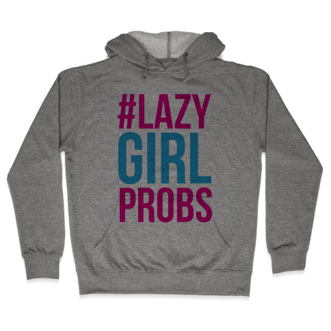 #Lazy Girl Probs Hooded Sweatshirt