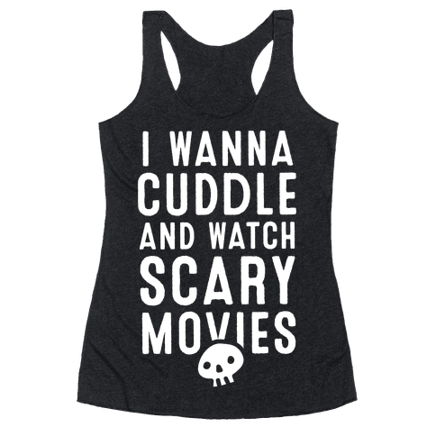 Cuddle and Watch Scary Movies Racerback Tank Top