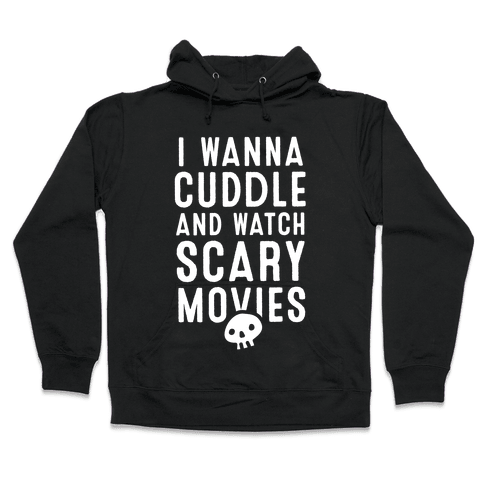 Cuddle and Watch Scary Movies Hooded Sweatshirt