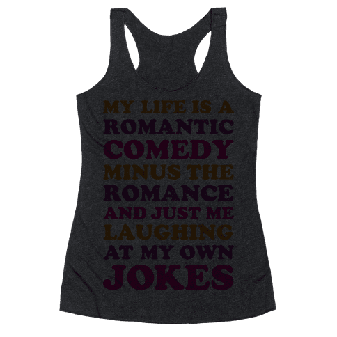 My Life Is A Romantic Comedy Racerback Tank Top